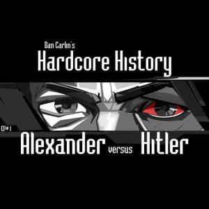 hardcore-history-1-alexander-versus-hitler-by-dan-carlin