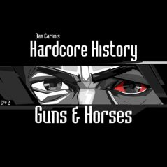 hardcore-history-2-guns-n-horses-by-dan-carlin