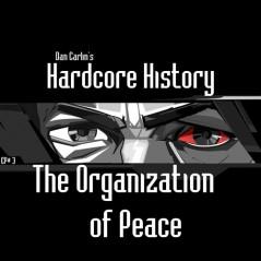 hardcore-history-3-the-organization-of-peace-by-dan-carlin