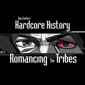 hardcore-history-4-romancing-the-tribes-by-dan-carlin