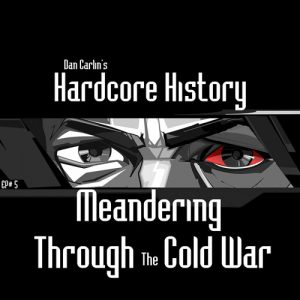 hardcore-history-5-meandering-through-the-cold-war