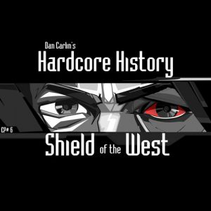 hardcore-history-6-shield-of-the-west