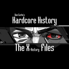 hardcore-history-7-the-x-history-files