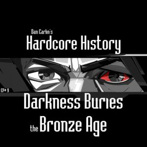 hardcore-history-9-darkness-buries-the-bronze-age