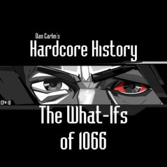 hardcore-history-10-the-what-ifs-of-1066