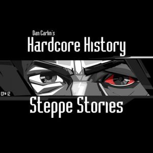 hardcore-history-12-steppe-stories
