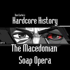 hardcore-history-14-the-macedonian-soap-opera