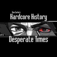 hardcore-history-15-desperate-times