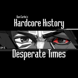 hardcore-history-15-desperate-times