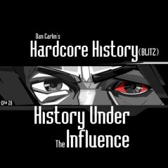 hardcore-history-20-blitz-history-under-the-influence
