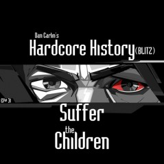 hardcore-history-31-blitz-suffer-the-children