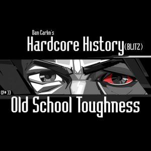 hardcore-history-33-old-school-toughness