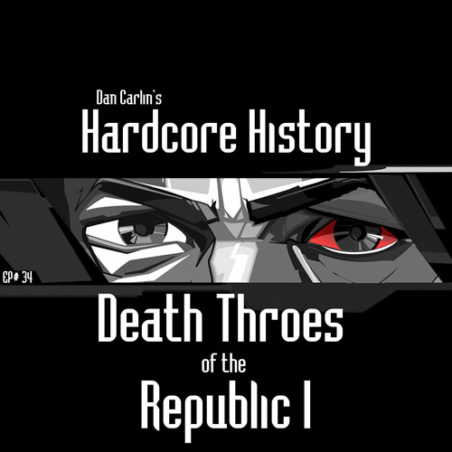 hardcore-history-34-death-throes-of-the-republic-1