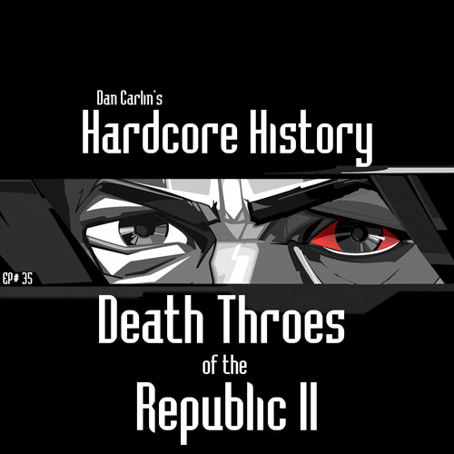 hardcore-history-35-death-throes-of-the-republic-2